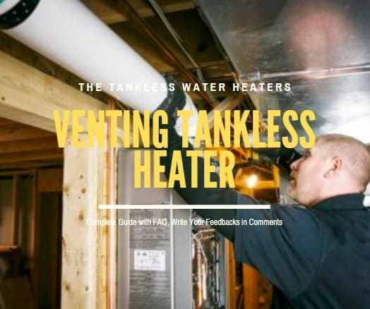 Venting Tankless Water Heater Guide and FAQ